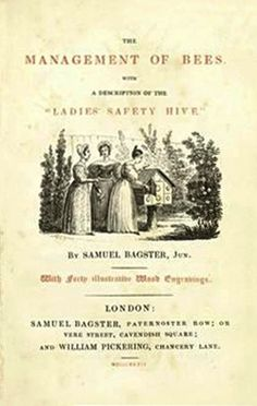 """The Management of Bees, with a description of the """"Ladies Safety Hive"""", by Samuel Bagster and William Pickering, 1834."""
