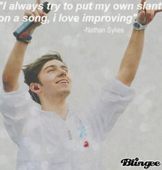 """""""I always try to put my own slant on a song, I love improving."""" -Nathan Sykes"""