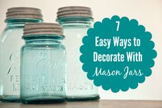I have a love affair with mason jars -- vintage ones and new ones and blue ones and clean ones. Can't get enough of them. Here are 7 easy ways I use to decorate with mason jars in our home, the Blue Cottage. They come in handy for so many uses: decor and storage and organization.