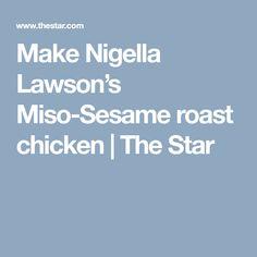 Make Nigella Lawson's Miso-Sesame roast chicken | The Star