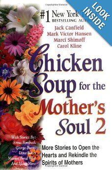 Chicken Soup for the Mother's Soul 2 : More Stories to Open the Hearts and Rekindle the Spirits of Mothers: Jack Canfield, Mark Victor Hansen, Marci Shimoff, Carol Kline: 9781558748910: Amazon.com: Books