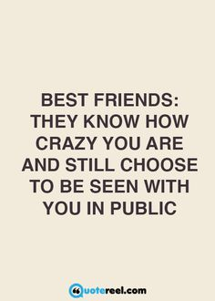 friends quotes & We choose the most beautiful Friendship Quotes To Remind You Why Friendship Is So Important for you.Best friends: they know how crazy you are, and still choose to be seen with you in public most beautiful quotes ideas Best Friend Quotes Funny, Besties Quotes, Cute Quotes, Bffs, Crazy Friend Quotes, You Are Crazy Quotes, Bestfriends, Funny Bestfriend Quotes, Girl Quotes