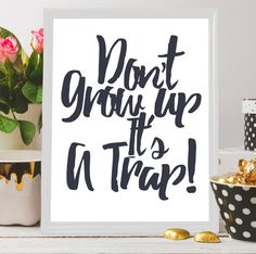 PRINTABLE ART Don't grow up it's a trap by BeePrintableQuoteArt