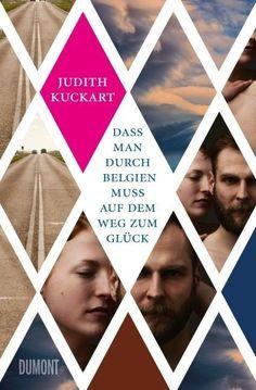 Dass man durch Belgien muss auf dem Weg zum Glück - Judith Kuckart