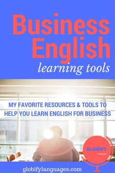 See my favorite business English learning tools and resources for learning English for business.