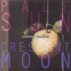 Pale Sun, Crescent Moon (Cowboy Junkies)