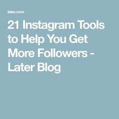 21 Instagram Tools to Help You Get More Followers - Later Blog