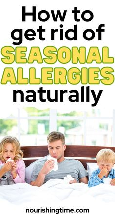 Have you been searching far and wide trying to figure out how to get rid of seasonal allergies? Search no further! It won't happen overnight, but you can stop seasonal allergies FOR GOOD. These are the same steps I took to eliminate allergies my son had to several environmental things like pollen, Alfalfa and Bermuda grass. These things also helped reduce his allergic reaction to mold, which was very severe. Check out these foods that fight allergies now! #allergies #nourishingtime