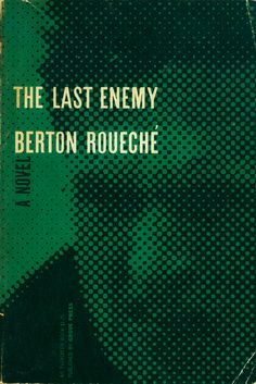 The Last Enemy by Berton Roueche. Grove Press, 1956. Evergreen paperback. Cover design by Roy Kuhlman. www.roykuhlman.coom
