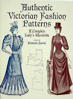 """Authentic Victorian Fashion Patterns - Hedgehog Handworks Reprints of scaled dressmaker's patterns of the 1890's for 50 women's garments. Patterns & instructions. 498 b/w illus., Paper, 144pp, 9""""x12"""" ISBN 0486407217  SKU: BKCT0146  Author: Kristina Harris"""