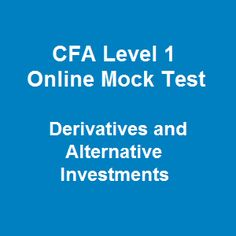 60 CFA Level 1 Online Mock Test Free Questions on Derivatives and Alternative Investments serve as a reliable free CFA practice exam for derivatives that you need have to pass the upcoming CFA exam. This CFA online mock test free is nicely formatted by highlighting the correct answer in green and incorrect answer in red for your easy following so as to help absorb the dry materials from the CFA curriculum quickly