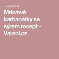 Mrkvové karbanátky se sýrem recept - Vareni.cz