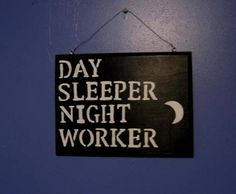 Day Sleeper Sign by TatersTextiles on Etsy, $20.00 Get a good days sleep. This reminds folks you work nights.