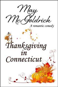 Thanksgiving in Connecticut (A Romantic Comedy) by May McGoldrick, http://www.amazon.com/dp/B009KOQS80/ref=cm_sw_r_pi_dp_AqaFsb1547GX6