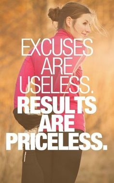 Excuses are useless. Results are priceless. #beFit #fitness #exercise