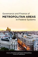 Governance and Finance of Metropolitan Areas in Federal Systems | Edited by Enid Slack and Rupak Chattopadhyay. Copy edited by the TEC team.