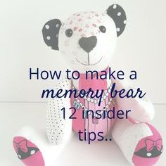 Memory bears, keepsake bears, baby clothes bears. A beautiful momento of baby's first clothes. Here's how to make a memory bear by an experienced maker