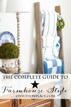 The Complete Guide to Farmhouse Style | Don't live in a farmhouse but wish you did? If you love the style but aren't sure how to add it to your decor, this post is for you. Easy, DIY and budget friendly tips for creating a cozy Farmhouse feel in any space!