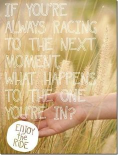 Savor the moment.