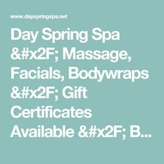 Day Spring Spa / Massage, Facials, Bodywraps / Gift Certificates Available / Be Transformed