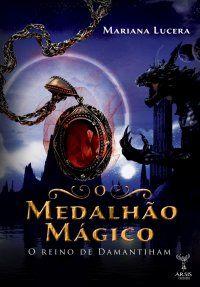 O medalhão mágico: o reino de Damantiham - Mariana Lucera 22/11/2013