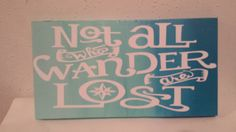 Check out this item in my Etsy shop https://www.etsy.com/listing/244910466/not-all-who-wander-are-lost-sign-beach
