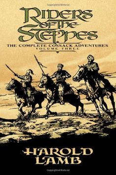 Riders of the Steppes: The Complete Cossack Adventures, Volume Three by Harold Lamb