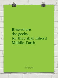 Blessed are the geeks, for they shall inherit middle-earth. I love this! #lotr