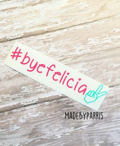 Hashtag Bye Felicia Vinyl Decal, Bye Felicia Decal, Peace Sign, Friday Decal, Funny Decal, Peace Out Decal, Hashtag Decal, Car Decal, Yeti by MadeByParris on Etsy
