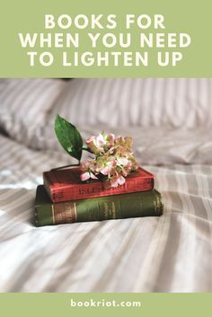 When you need to stop taking everything so seriously...there are some books to help you with that! Lighten up a bit with these reads.