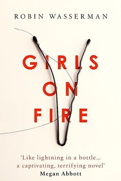 Girls On Fire by Robin Wasserman – May 5 | 31 Brilliant Books That You Really Need To Read This Spring