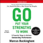 Marcus Buckingham jump-started the Strengths movement now sweeping the work world with his first two blockbusters. Now, he answers the ultimate question: how can you actually apply your strengths for maximum success at work? Research data show that most people do not come close to making full use of their assets on the job. Go Put Your Strengths to Work will reveal the hidden dimensions of your strengths through a six-step, six-week experience.