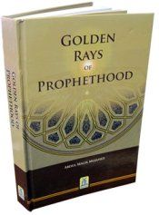 Golden Rays Of Prophethood  Author: Abdul Malik Mujahid Published By: Darussalam 2009 Hardback, 415 Pages