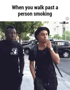 When you walk past a person smoking