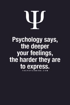 Psychology says, the deeper your feelings, the harder they are to express. Psychology Fun Facts, Psychology Says, Psychology Quotes, Interesting Psychology Facts, Great Quotes, Quotes To Live By, Me Quotes, Motivational Quotes, Inspirational Quotes