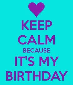 KEEP CALM BECAUSE IT'S MY BIRTHDAY