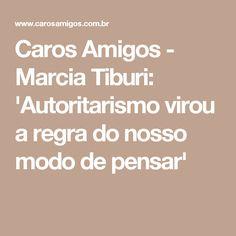 Caros Amigos - Marcia Tiburi: 'Autoritarismo virou a regra do nosso modo de pensar'