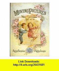 Moving Pictures (9780399212727) Ernest Nister , ISBN-10: 0399212728  , ISBN-13: 978-0399212727 ,  , tutorials , pdf , ebook , torrent , downloads , rapidshare , filesonic , hotfile , megaupload , fileserve