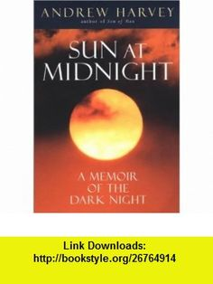 The Sun at Midnight A Memoir of the Dark Night (9781585421794) Andrew Harvey , ISBN-10: 1585421790  , ISBN-13: 978-1585421794 ,  , tutorials , pdf , ebook , torrent , downloads , rapidshare , filesonic , hotfile , megaupload , fileserve