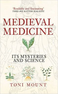 Medieval Medicine: Its Mysteries and Science: Toni Mount: 9781445655420: Amazon.com: Books