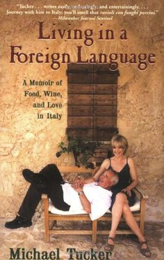 Living in a Foreign Language: A Memoir of Food, Wine, and Love in Italy by Michael Tucker,http://www.amazon.com/dp/0802143628/ref=cm_sw_r_pi_dp_5Kjzsb04EASDTNZ7