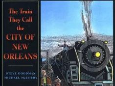 The Train They Call the City of New Orleans, an Illustrated Song Steve Goodman, New Orleans, Singing, Train, America, Songs, News, City, Illustration