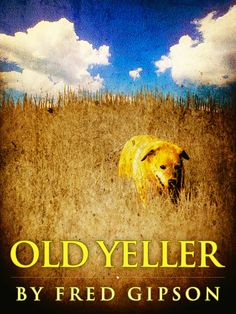 a literary analysis of old yeller by fred gipson The dog, old yeller, although described in the dialogue as a mongrel, is  portrayed by a yellow labrador retriever and, in the book by fred gipson, is a.