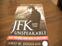 JKK and the Unspeakable - Why He Died and Why It Matters ~ James W. Douglass