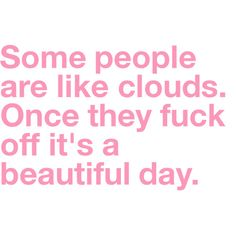 some people are like clouds . . .