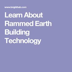 Learn About Rammed Earth Building Technology