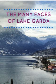 The many faces of Lake Garda, Italy's largest - adventure, relax, family activities and foodie paradise