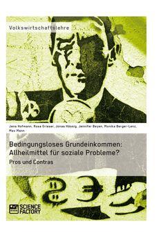 Bedingungsloses Grundeinkommen: Allheilmittel für soziale Probleme? Pros und Contras. GRIN: http://grin.to/c1CS7 Amazon: http://grin.to/Rg1S2