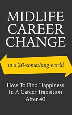 Midlife Career Change In A 20-Something World: How To Find Happiness In A Career Transition After 40 (career change, career transition, midlife crisis, career success) by Sarah Guilliot, http://www.amazon.com/dp/B00OYPTGYI/ref=cm_sw_r_pi_dp_1zDDub1WK1GF4/177-6545296-1572814