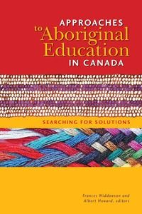 Approaches to Aboriginal education in Canada: Searching for Solutions. (2013). edited by Frances Widdowson and Albert Howard.